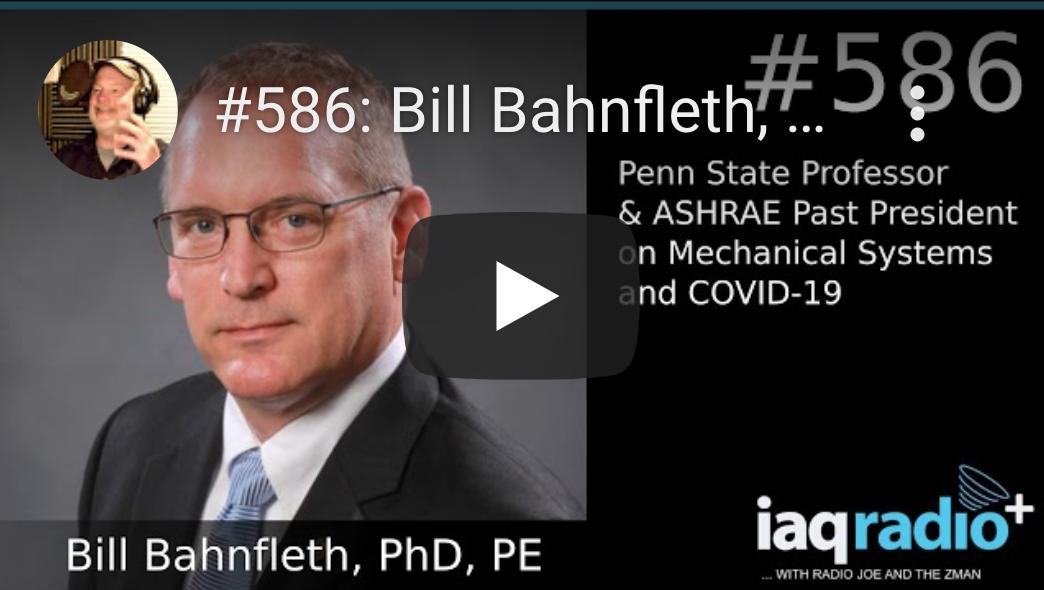 IAQ Radio - Episode 586 Blog - Bill Bahnfleth, PhD, PE – Penn State Professor & ASHRAE Past President on Mechanical Systems and COVID-19