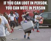 Make sure you loot with a mask and vote by mail