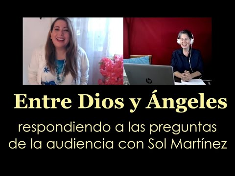 Entre Dios y Ángeles - respondiendo a las preguntas de la audiencia con Sol Martínez