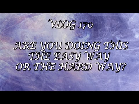 VLOG 170 - ARE YOU DOING THIS THE EASY WAY OR THE HARD WAY?