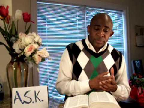 A.S.K!  Ask, Seek, Knock!!! Luke 11:5-9