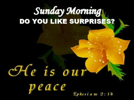 Sunday Morning: Do You Like Surprises
