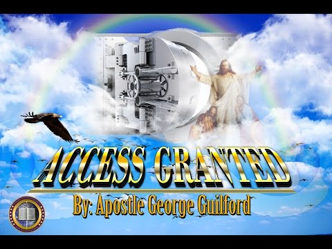 Access Granted By Apostle George Guilford