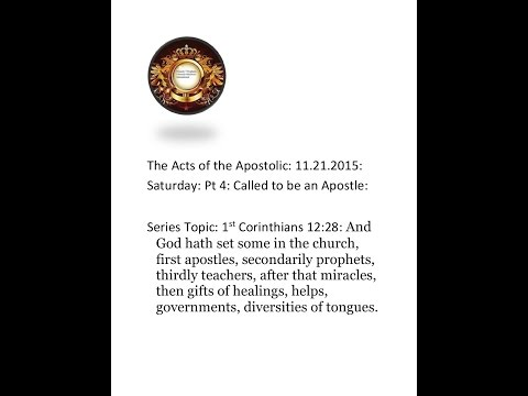 THE ACTS OF THE APOSTOLIC: 11. 21. 2015: SATURDAY: PT 4: CALLED TO BE AN APOSTLE: