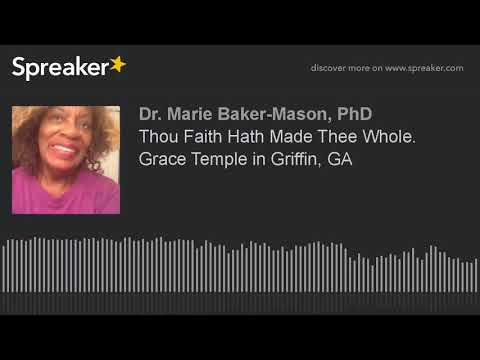 Thou Faith Hath Made Thee Whole.    Grace Temple in Griffin, GA (part 1 of 2, made with Spreaker)