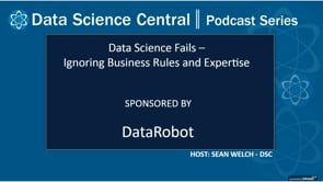 DSC Podcast Series: Data Science Fails: Ignoring Business Rules & Expertise