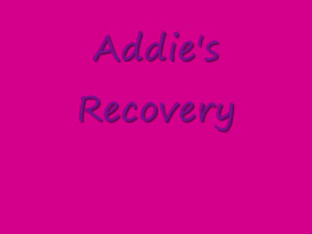 Addie's Recovery
