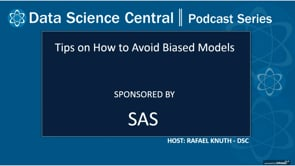 DSC Podcast Series: Tips on How to Avoid Biased Models