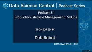 DSC Podcast Series: Production Lifecycle Management: MLOps