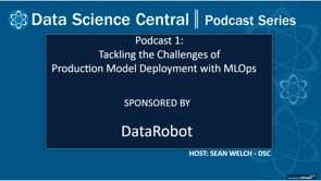 DSC Podcast Series: Tackling the Challenges of Production Model Deployment with MLOps