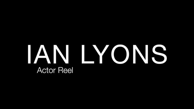 IAN LYONS - Actor Reel (2017)