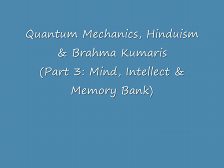 Part 3: Quantum Mechanics, Hinduism & Brahma Kumaris (Mind, Intellect & Memory Bank)