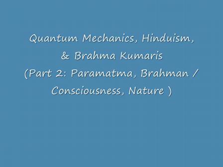 Part 2: Quantum Mechanics, Hinduism & Brahma Kumaris (Paramatma, Brahman, Consciousness, Nature)