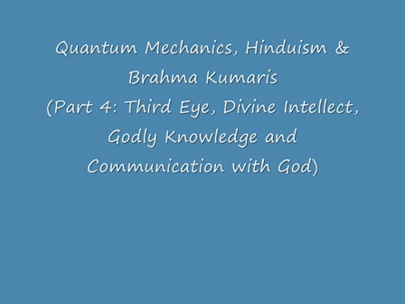 Part 4: Quantum Mechanics, Hinduism & Brahma Kumaris (Third Eye, Divine Intellect, Godly Knowledge and Communication with God)