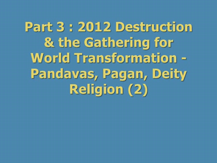 Part 3 - 2012 Destruction & the Gathering for World Transformation - Pandavas, Pagan, Deity Religion (2)
