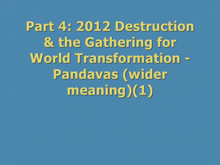 Part 4 - 2012 Destruction & the Gathering for World Transformation - Pandavas (wider meaning)(1)