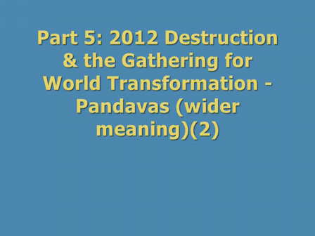 Part 5 - 2012 Destruction & the Gathering for World Transformation - Pandavas (wider meaning)(2)