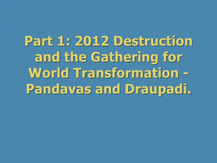 Part 1 - 2012 Destruction & the Gathering for World Transformation - Pandavas, Draupadi, World Tree