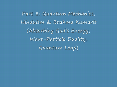 Part 8 Quantum Mechanics, Hinduism & Brahma Kumaris