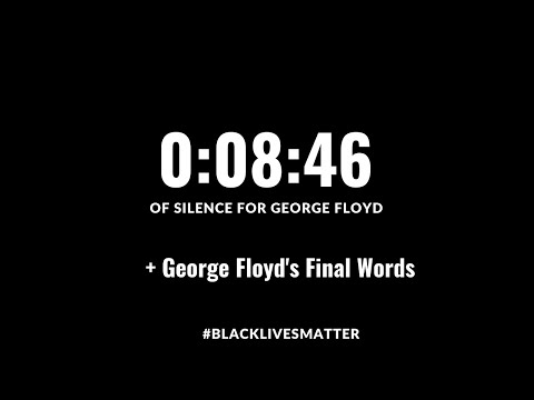 8 minutes 46 seconds of silence for George Floyd + George Floyd's Final Words