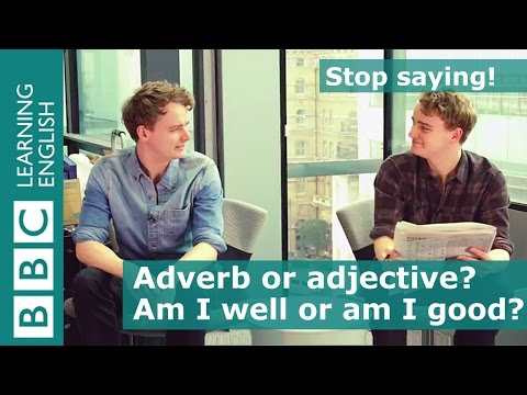 Stop Saying: Adjective or adverb?