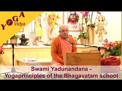Swami Yadunandana talks about the Yogaprinciples of the Bhagavata school