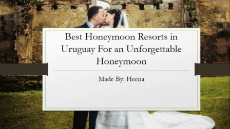 Best Honeymoon Resorts in Uruguay For an Unforgettable Honeymoon