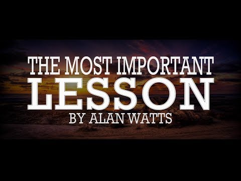 Alan Watts ~ The Most Important Lesson, Everyone Should Learn