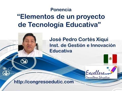 Ponencia de Pedro Cortés Xiqui. Elementos de un proyecto de Tecnología Educativa