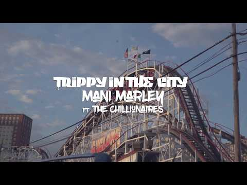 Trippy in The City - Mani Marley x The Chillionaires