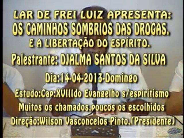 OS CAMINHOS SOMBRIOS DAS DROGAS. E A LIBERTAÇÃO DO ESPÍRITO-Palestrante:DJALMA SANTOS DA SILVA-Dia-14-04-13