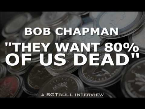 THEY WANT 80% OF US DEAD : Bob Chapman Part 1
