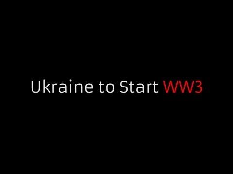 Ukraine to Start WW3