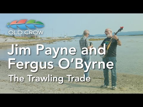Jim Payne and Fergus O'Byrne - The Trawlin' Trade (Old Crow Magazine)