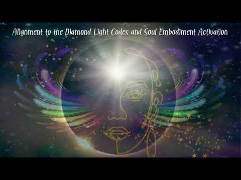 Alignment to the Diamond Light Codes and Soul Embodiment Activation