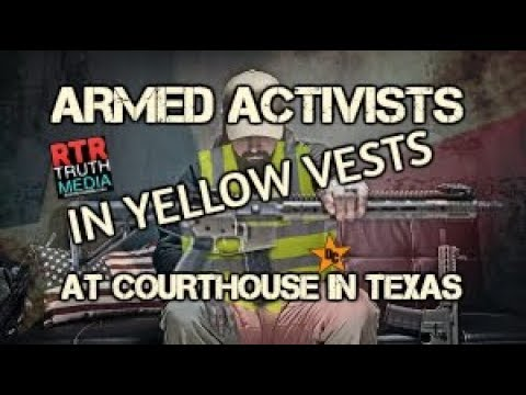 ARMED YELLOW VESTED PROTESTERS at TEXAS COURTHOUSE - New World Order Opposition