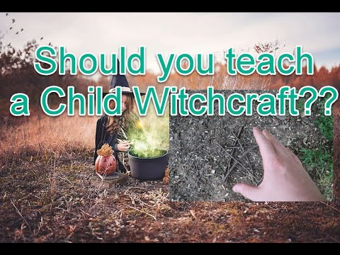 Should you teach your child witchcraft?