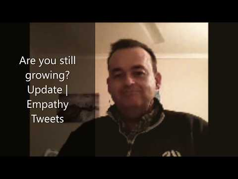Are you still growing? | Update and Empathy Tweets