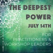 For Practitioners, Coaches and Depth Workers: The Deepest Power