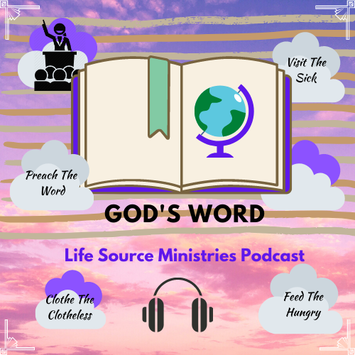 God's Word: Life Source Ministries Podcast Show 3