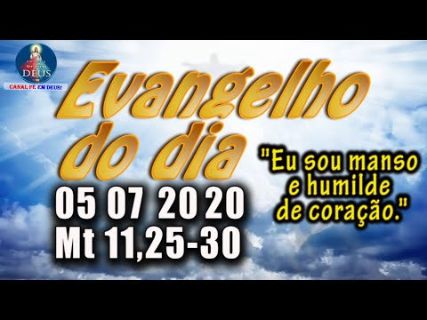 EVANGELHO DO DIA 05/07/2020, COM REFLEXÃO. Evangelho (Mt 11,25-30)