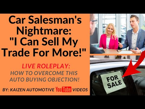 Learn How To Overcome This Car Salesman's Nightmare: I Can Sell Trade Myself For More Money!