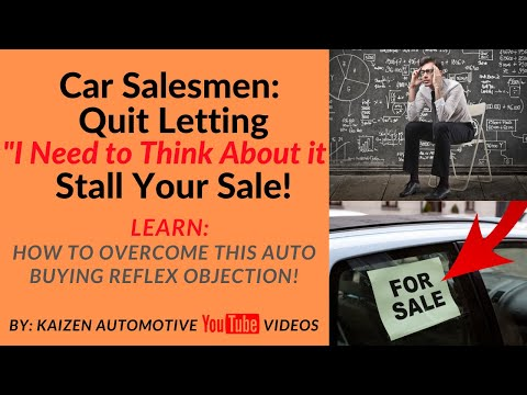 "Car Salesmen: Learn How to Overcome the Reflex Objection, ""I want to think it over"" & Close the Sale"