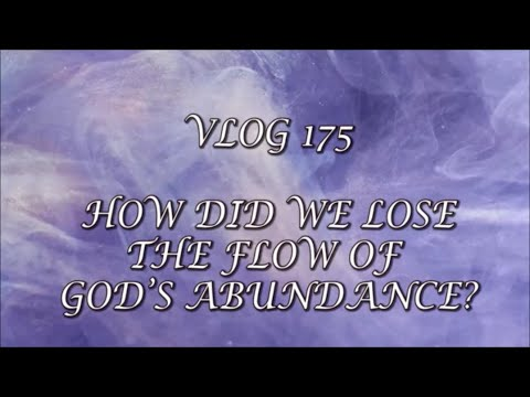 VLOG 175 - HOW DID WE LOSE THE FLOW OF GOD'S ABUNDANCE