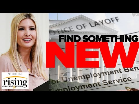 CRINGE: Ivanka, White House Tells Out Of Work Americans To 'Find Something New'
