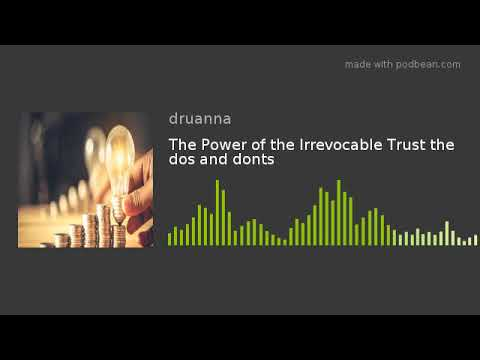 The Power of the Irrevocable Trust the dos and donts