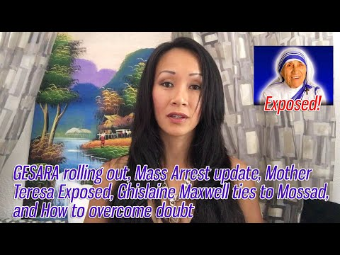 GESARA & Mass Arrest, Mother Teresa Exposed, Ghislaine M. ties to Mossad and How to overcome doubt