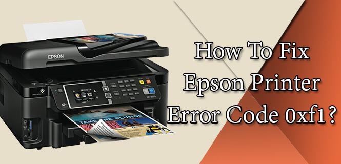 Ways to Fix Epson Error Code 0xf1
