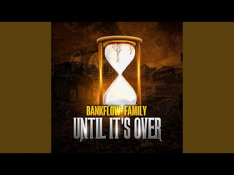 """BankFlow Family - """"Until It's Over"""""""