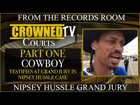 Nipsey Hussle friend Cowboy testifies at Grand Jury for Eric Holder case Part 1